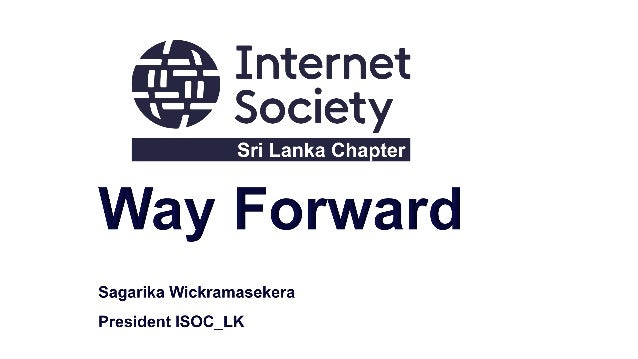 2 Who We Are? Internet Society Sri Lanka Chapter launched in Kandy on 25th of March 2011 Sri Lanka Chapter of the Internet...