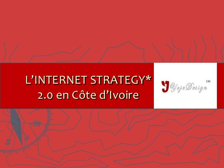 L'INTERNET STRATEGY*   2.0 en Côte d'Ivoire