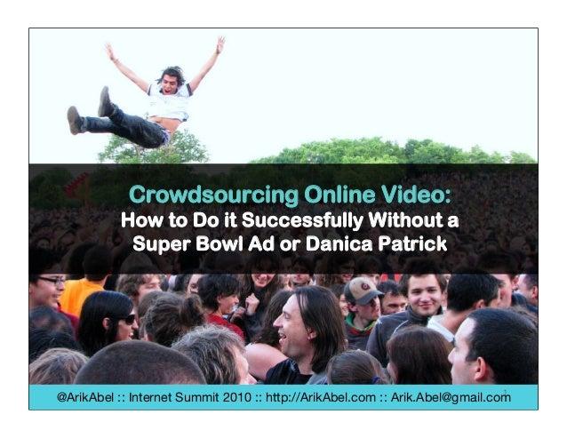 @ArikAbel :: Internet Summit 2010 :: http://ArikAbel.com :: Arik.Abel@gmail.com 1 Crowdsourcing Online Video: How to Do it...