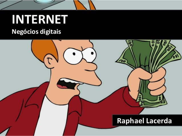 INTERNETNegócios digitais                    Raphael Lacerda
