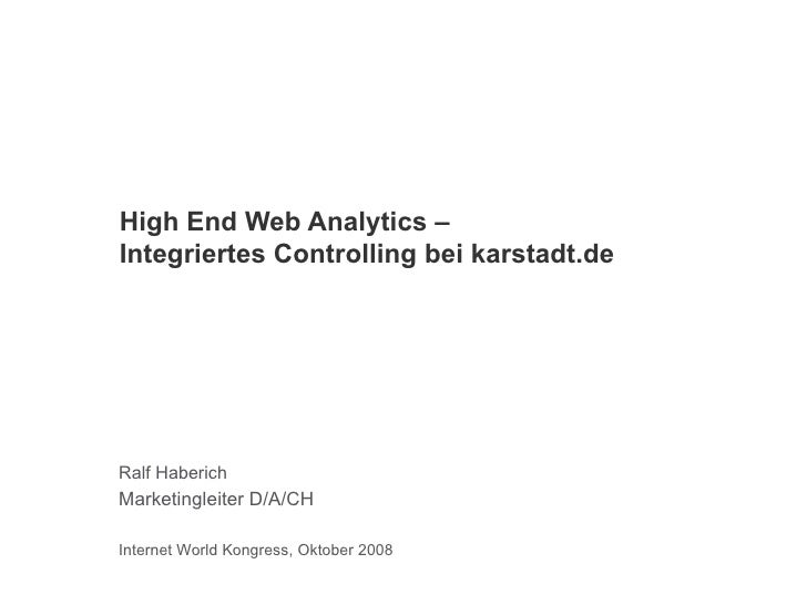 High End Web Analytics –  Integriertes Controlling bei karstadt.de Ralf Haberich Marketingleiter D/A/CH Internet World Kon...