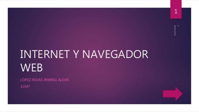 INTERNET Y NAVEGADOR WEB LÓPEZ ROJAS IRWING ALEXIS 1CM7 1