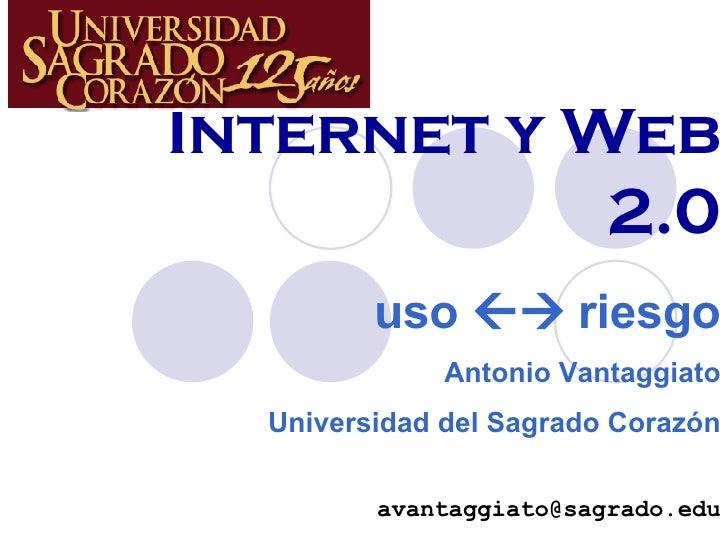 Internet y Web 2.0 uso    riesgo Antonio Vantaggiato Universidad del Sagrado Corazón [email_address]