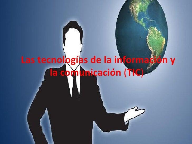 Las   tecnologías de la información y la comunicación  ( TIC )