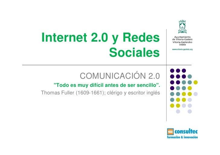 """Internet 2.0 y Redes            Sociales                COMUNICACIÓN 2.0    """"Todo es muy difícil antes de ser sencillo"""".Th..."""