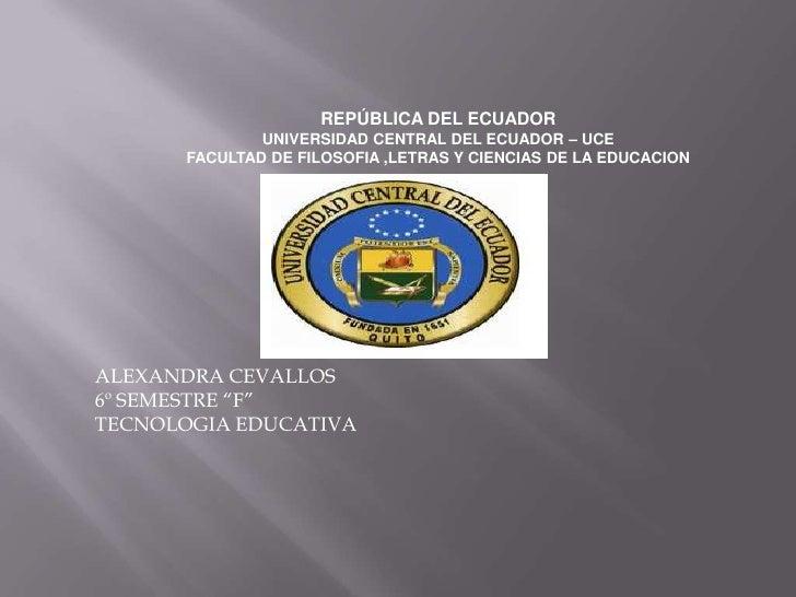 REPÚBLICA DEL ECUADOR              UNIVERSIDAD CENTRAL DEL ECUADOR – UCE      FACULTAD DE FILOSOFIA ,LETRAS Y CIENCIAS DE ...