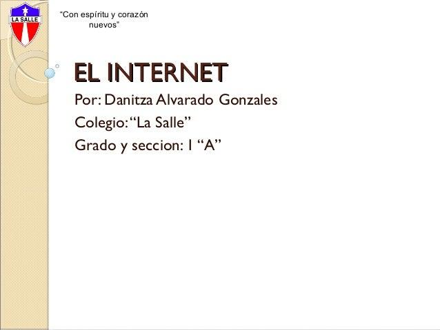 """""""Con espíritu y corazón nuevos""""  EL INTERNET Por: Danitza Alvarado Gonzales Colegio: """"La Salle"""" Grado y seccion: 1 """"A"""""""