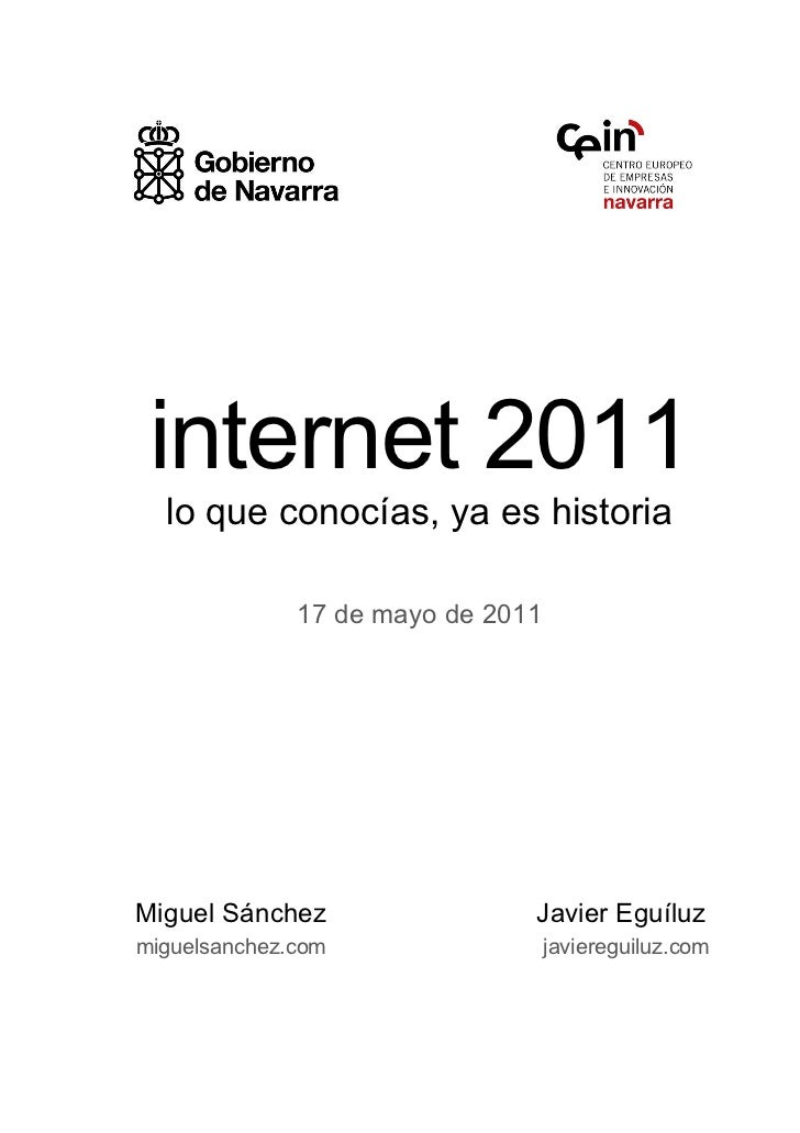 internet 2011  lo que conocías, ya es historia              17 de mayo de 2011Miguel Sánchez                 Javier Eguílu...