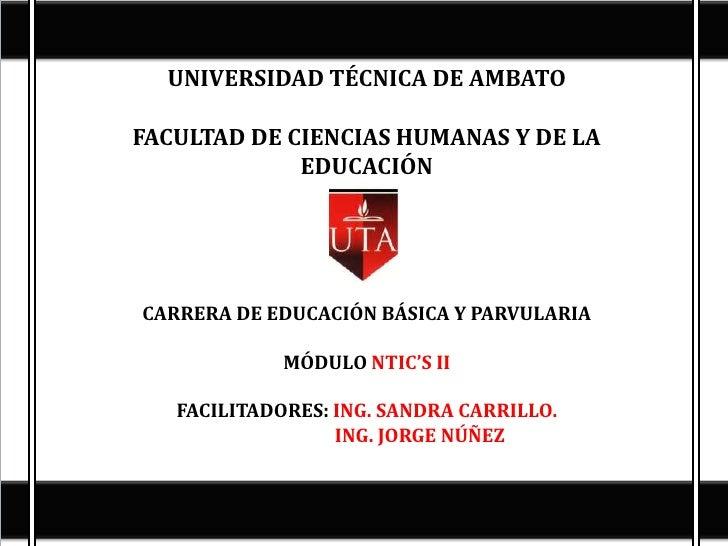 UNIVERSIDAD TÉCNICA DE AMBATO<br />FACULTAD DE CIENCIAS HUMANAS Y DE LA EDUCACIÓN<br /><br /><br />CARRERA DE EDUCACIÓN ...