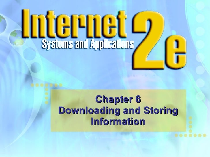 Chapter 6 Downloading and Storing Information