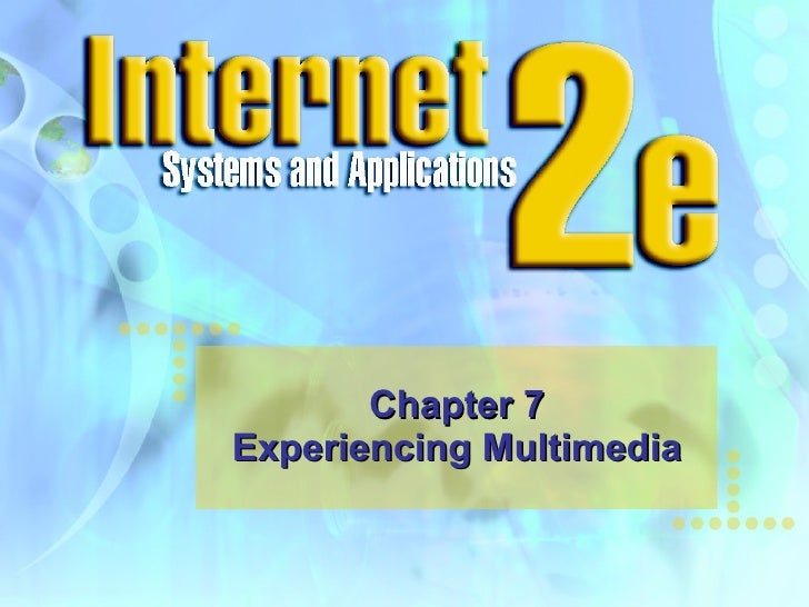 Chapter 7 Experiencing Multimedia