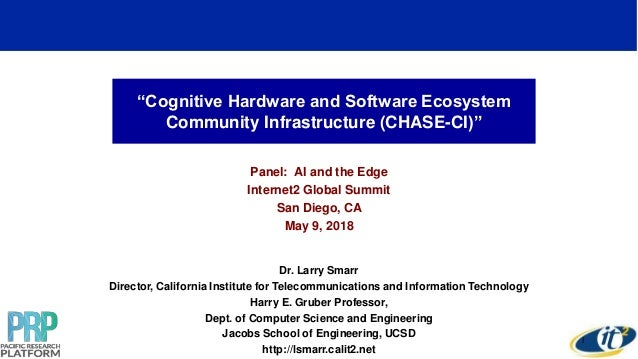"""Cognitive Hardware and Software Ecosystem Community Infrastructure (CHASE-CI)"" Panel: AI and the Edge Internet2 Global Su..."