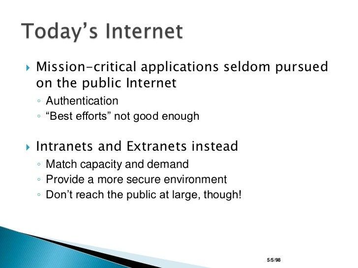 "Mission-critical applications seldom pursued on the public Internet <br />Authentication<br />""Best efforts"" not good enou..."