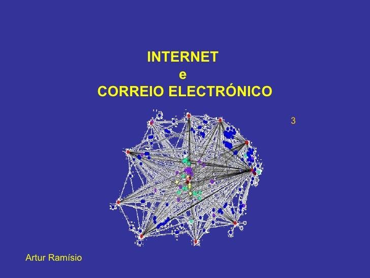 INTERNET  e  CORREIO ELECTRÓNICO Artur Ramísio 3