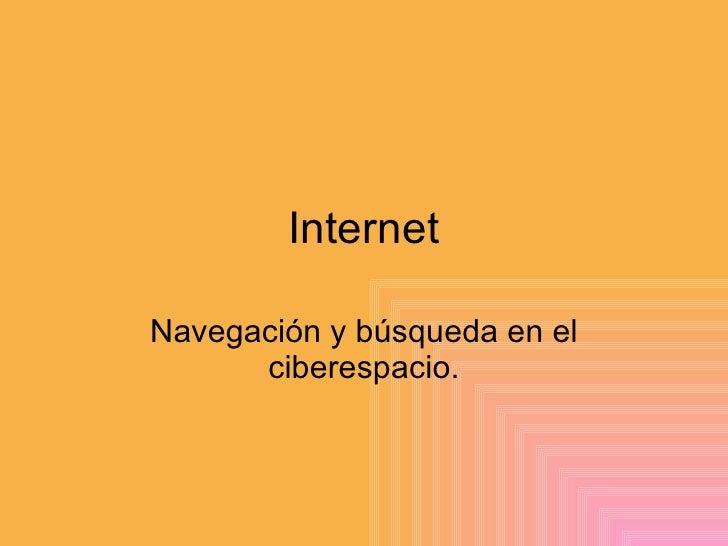 Internet Navegación y búsqueda en el ciberespacio.