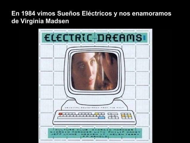 En 1984 vimos Sueños Eléctricos y nos enamoramos de Virginia Madsen
