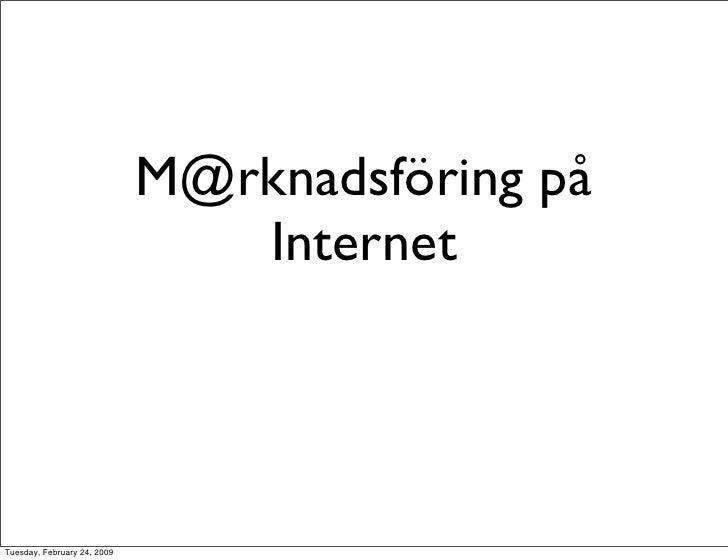 M@rknadsföring på                                 Internet     Tuesday, February 24, 2009