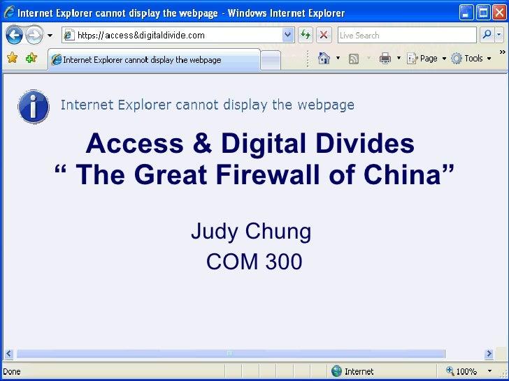 "Judy Chung  COM 300 Access & Digital Divides  "" The Great Firewall of China"""