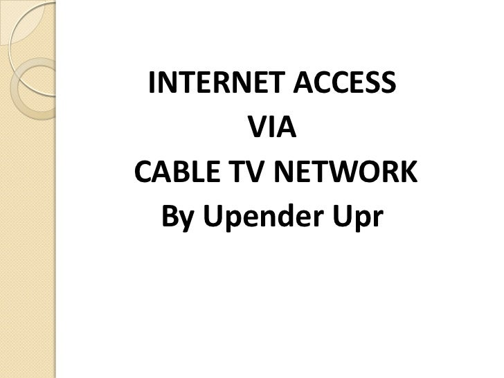 INTERNET ACCESS       VIACABLE TV NETWORK  By Upender Upr