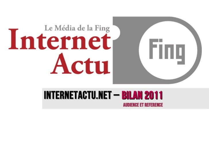 InternetACTU.NET – BILAN 2011                   AUDIENCE ET REFERENCE