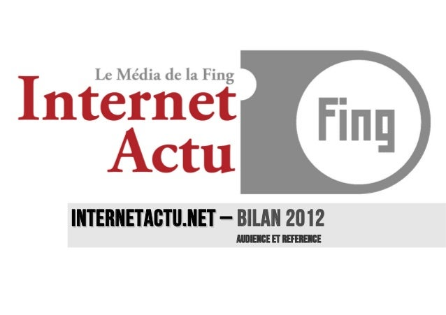 InternetACTU.NET – BILAN 2012                  AUDIENCE ET REFERENCE