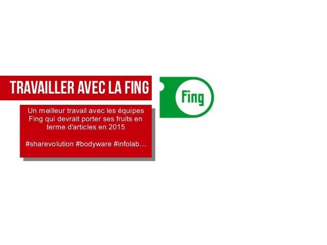TRAVAILLER AVEC LA FING Un meilleur travail avec les équipes Fing qui devrait porter ses fruits en terme d'articles en 201...