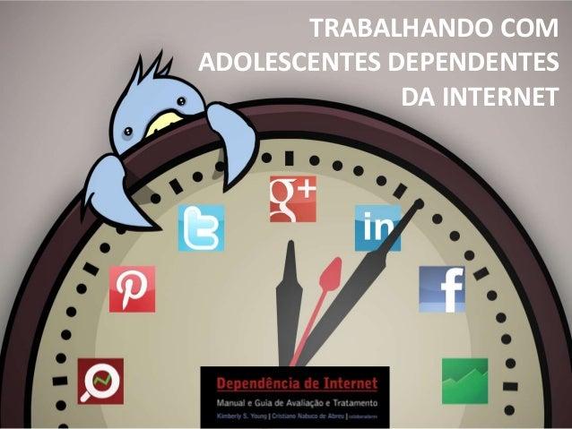 TRABALHANDO COMADOLESCENTES DEPENDENTESDA INTERNET