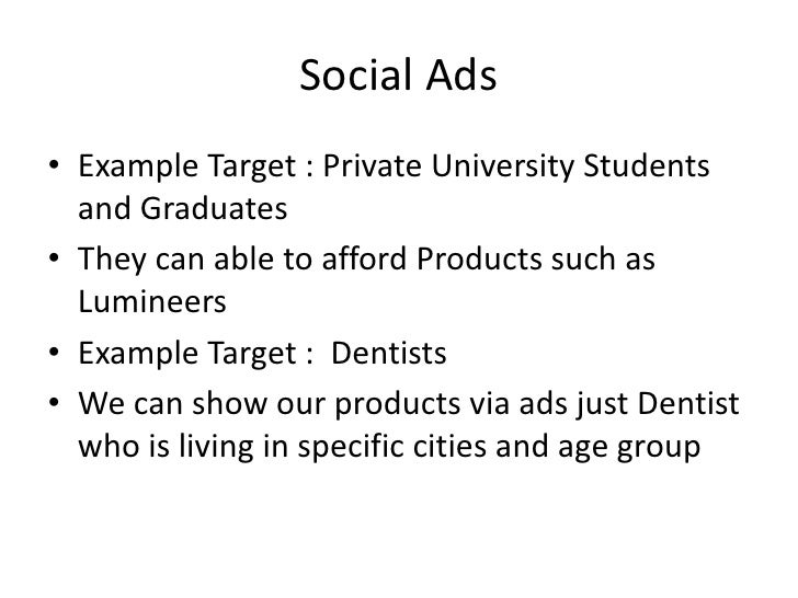 Social Ads• Example Target : Private University Students  and Graduates• They can able to afford Products such as  Luminee...