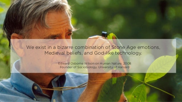 We exist in a bizarre combination of Stone Age emotions, Medieval beliefs, and God-like technology. - Edward Osborne Wilso...