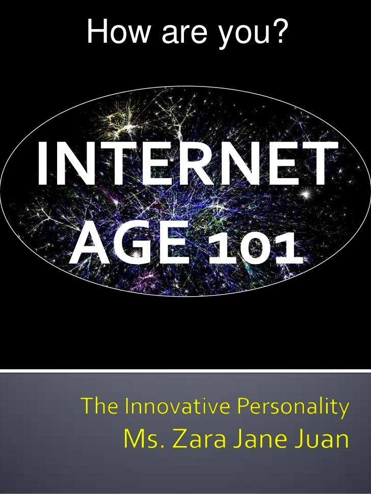 How are you?INTERNET AGE 101