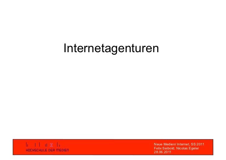 Internetagenturen                Neue Medien/ Internet, SS 2011                Felix Seibold, Nicolas Egeler              ...