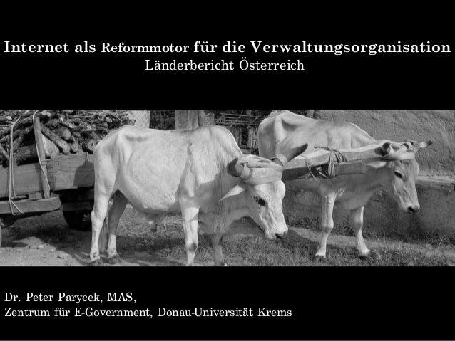 Internet als Reformmotor für die Verwaltungsorganisation Länderbericht Österreich Dr. Peter Parycek, MAS, Zentrum für E-Go...