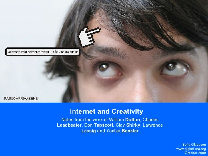 Internet and Creativity Notes from the work of William  Dutton , Charles  Leadbeater , Don  Tapscott , Clay  Shirky , Lawr...