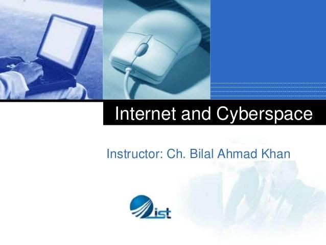 Internet and Cyberspace Instructor: Ch. Bilal Ahmad Khan  Company  LOGO