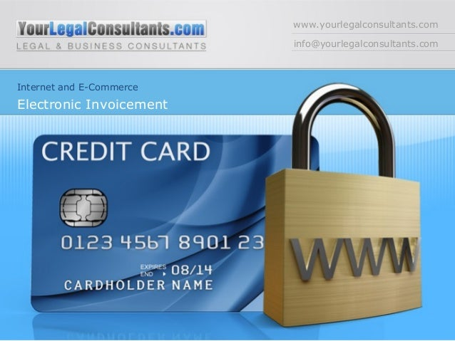 www.yourlegalconsultants.com info@yourlegalconsultants.com Internet and E-Commerce Electronic Invoicement