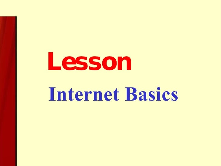 <ul><ul><li>Internet Basics   </li></ul></ul><ul><ul><ul><ul><ul><li>Lesson  </li></ul></ul></ul></ul></ul>