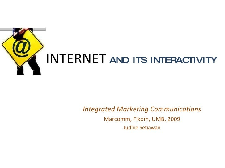 INTERNET   AND  ITS  INTERACTIVITY Integrated Marketing Communications Marcomm, Fikom, UMB, 2009 Judhie Setiawan