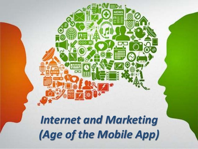 Internet and Marketing (Age of the Mobile App)