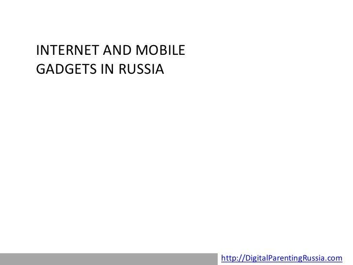 INTERNET AND MOBILEGADGETS IN RUSSIA                      http://DigitalParentingRussia.com