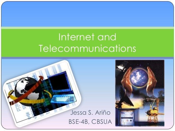 Internet andTelecommunications     Jessa S. Ariño     BSE-4B, CBSUA