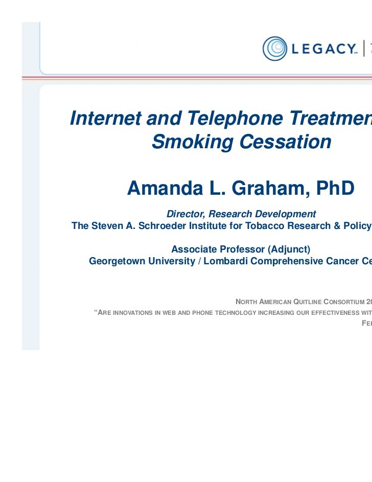 Internet and Telephone Treatment for         Smoking Cessation             Amanda L. Graham, PhD                   Directo...
