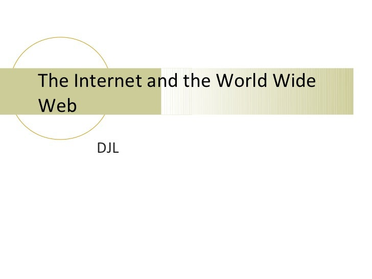 The Internet and the World WideWeb      DJL