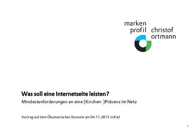 1 Was soll eine Internetseite leisten? Mindestanforderungen an eine (Kirchen-)Präsenz im Netz Vortrag auf dem Ökumenischen...