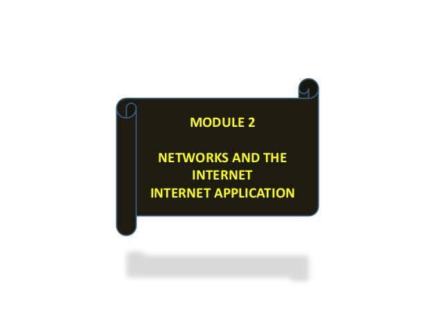 MODULE 2 NETWORKS AND THE      INTERNETINTERNET APPLICATION