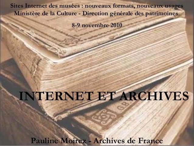 INTERNET ET ARCHIVES Pauline Moirez - Archives de France Sites Internet des musées : nouveaux formats, nouveaux usages Min...