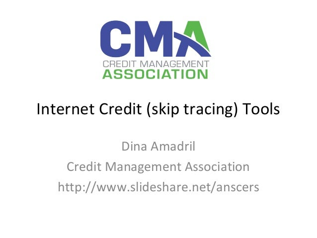 Internet Credit (skip tracing) Tools  Dina Amadril  Credit Management Association  http://www.slideshare.net/anscers