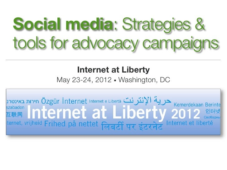 Social media: Strategies &tools for advocacy campaigns          Internet at Liberty     May 23-24, 2012 • Washington, DC