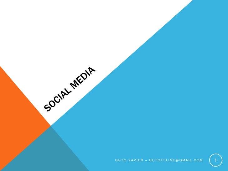Social Media<br />Guto xavier – gutoffline@gmail.com<br />1<br />