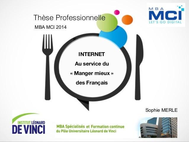 Thèse Professionnelle! Sophie Merle! INTERNET  Au service du  «Manger mieux»  des Français MBA MCI 2014 Sophie MERLE