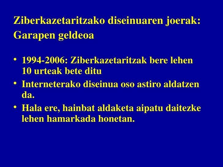 Ziberkazetaritzako diseinuaren joerak: Garapen geldeoa  • 1994-2006: Ziberkazetaritzak bere lehen   10 urteak bete ditu • ...